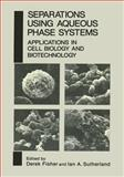 Separations Using Aqueous Phase Systems : Applications in Cell Biology and Biotechnology, , 1468456695