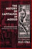 The History of Capitalism in Mexico : Its Origins, 1521-1763, Semo, Enrique, 0292776691
