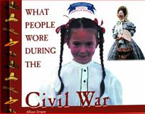 What People Wore During the Civil War, Allison Stark Draper, 0823956695