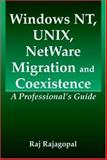 Windows NT, UNIX, Netware Migration and Coexistence : A Professional's Guide, Rajagopal, Raj, 0849316693