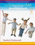 Understanding Child Development, Charlesworth, Rosalind, 1133586694
