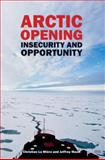 Arctic Opening : Insecurity and Opportunity, LeMiere, Christian and Mazo, Jeffrey, 1138776696