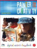 Painter IX Creativity : Digital Artist's Handbook, Sutton, Jeremy, 0240806697