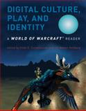 Digital Culture, Play, and Identity : A World of Warcraft Reader, , 0262516691