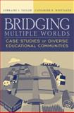 Bridging Multiple Worlds : Case Studies of Diverse Educational Communities, Taylor, Lorraine S. and Whittaker, Catherine R., 0321086694