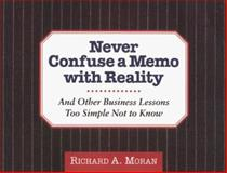 Never Confuse a Memo with Reality, Richard A. Moran, 0887306691