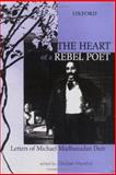 The Heart of a Rebel Poet : Letters of Michael Madhusudan Dutt, Dutt, Michael Madhusudan, 0195666690