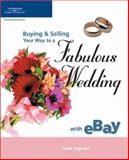 Buying and Selling Your Way to a Fabulous Wedding with EBay, Ingram, Leah, 1592006698