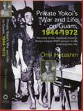 Private Yokoi's War and Life on Guam, 1944-72 : The Story of the Japanese Imperial Army's Longest WWII Survivor in the Field and Later Life, Hatashin, Omi, 1905246692