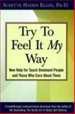 Try to Feel It My Way : New Help for Touch Dominant People and Those Who Care about Them, Elgin, Suzette Haden, 0471006696