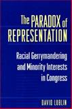 The Paradox of Representation : Racial Gerrymandering and Minority Interests in Congress, Lublin, David, 0691026696