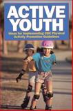 Active Youth : Ideas for Implementing CDC Physical Activity Promotion Guidelines, Center for Disease Control Staff, 0880116692