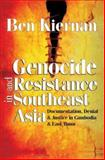 Genocide and Resistance in Southeast Asia : Documentation, Denial, and Justice in Cambodia and East Timor, Kiernan, Ben, 1412806690