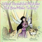 What Beautiful Mistake Did You Make Today?, Donna Morrissey, 1477256695