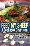 Feed My Sheep: a Cookbook Devotional, Diana K. Bricker, 1492176699