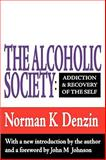 The Alcoholic Society : Addiction and Recovery of the Self, Denzin, Norman K., 1560006692