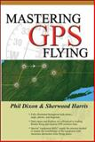 Mastering GPS Flying, Dixon, Phil and Harris, Sherwood, 0071416692