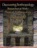Discovering Anthropology : Researchers at Work: Physical Anthropology and Archaeology, Ember, Carol R. and Ember, Melvin, 0132276690