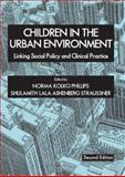 Children in the Urban Environment : Linking Social Policy and Clinical Practice, Phillips, Norma Kolko and Straussner, Shulamith Lala Ashenberg, 0398076693