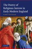 The Poetry of Religious Sorrow in Early Modern England, Kuchar, Gary, 052189669X