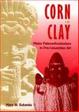 Corn in Clay : Maize Paleoethnobotany in Pre-Columbian Art, Eubanks, Mary W., 081301669X
