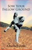 Sow Your Fallow Ground, Charles Simms, 1426996691