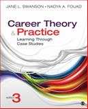 Career Theory and Practice : Learning Through Case Studies, Swanson, Jane L. (Laurel) and Fouad, Nadya A., 1452256691