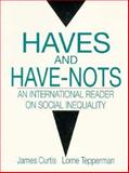 Haves and Have Nots : An International Reader on social Inequality, James Curtis, Lorne Tepperman, 0130116696