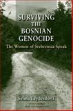 Surviving the Bosnian Genocide : The Women of Srebrenica Speak, Leydesdorff, Selma, 0253356695