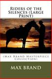 Riders of the Silences (Large Print), Max Brand, 1500376698