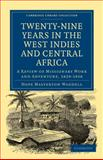 Twenty-Nine Years in the West Indies and Central Africa : A Review of Missionary Work and Adventure, 1829-1858, Waddell, Hope Masterton, 1108016693