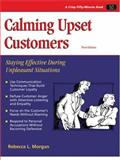 Calming Upset Customers : Staying Effective During Unpleasant Situations, Morgan, Rebecca, 1560526696