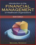 Introduction to the Financial Management of Healthcare Organizations, Sixth Edition, Nowicki, Michael, 1567936695