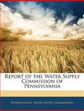 Report of the Water Supply Commission of Pennsylvani, , 1145946690