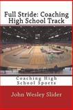 Full Stride: Coaching High School Track, John Slider, 1456596691