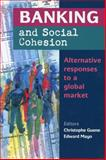 Banking and Social Cohesion : Alternative Responses to a Global Market, , 1897766696