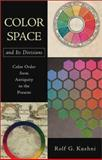 Color Space and Its Divisions : Color Order from Antiquity to the Present, Kuehni, Rolf G., 0471326704