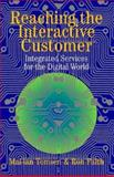 Reaching the Interactive Customer : Integrated Services for the Digital World, Tomsen, Mai-Lan and Faith, Ron, 052181670X
