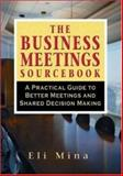 The Business Meetings Sourcebook : A Practical Guide to Better Meetings and Shared Decision Making, Mina, Eli, 081440670X
