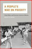 A People's War on Poverty : Urban Politics, Grassroots Activists, and the Struggle for Democracy in Houston, 1964-1976, Phelps, Wesley G., 0820346705