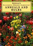 Rodale's Annuals and Bulbs, Proctor, Rob, 0875966705