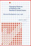 Changing Patterns of Voting in the Northern United States : Electoral Realignment, 1952-1996, Speel, Robert W., 0271026707