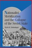 Nationalist Mobilization and the Collapse of the Soviet State : A Tidal Approach to the Study of Nationalism, Beissinger, Mark R., 0521806704
