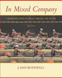 In Mixed Company : Communication in Small Groups and Teams, Rothwell, J. Dan, 0534606709