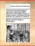 The Honour and Advantage of Agriculture Being the Twelfth Discourse of the Eighth Volume of Feijoo's Works, Translated from the Spanish by a Farmer, Benito Jerónimo Feijóo Y Montenegro, 1170706703