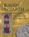 Heaven on Earth : Art and the Church in Byzantium, , 0271016701