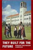 They Built for the Future : A Chronicle of Makerere University College 1922-1962, MacPherson, Margaret, 0521106702