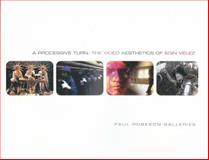 A Processive Turn : The Video Aesthetics of Edin Velez, , 0979516706