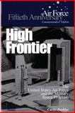 High Frontier: the U. S. Air Force and the Military Space Program, Curtis Peebles and Air Force Museums Program, 1477556702