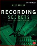 Recording Secrets for the Small Studio, Mike Senior, 0415716705